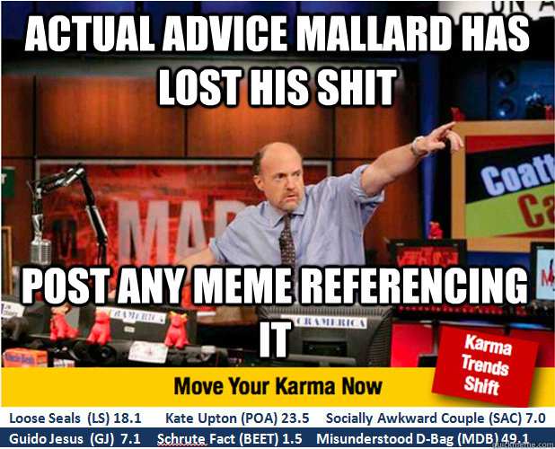 actual advice mallard has lost his shit post any meme referencing it - actual advice mallard has lost his shit post any meme referencing it  Jim Kramer with updated ticker