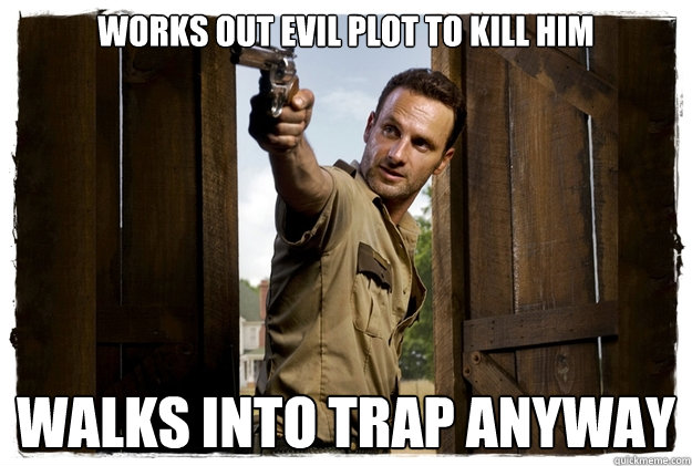 WORKS OUT EVIL PLOT TO KILL HIM WALKS INTO TRAP ANYWAY  - WORKS OUT EVIL PLOT TO KILL HIM WALKS INTO TRAP ANYWAY   Rick Grimes Badass