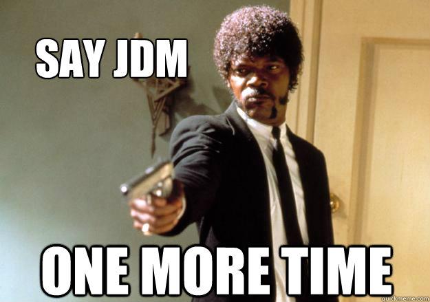 c510b05bacc170f1c05b175c30604853f86655e2f4ba5387e25deb6808fab2d4 say jdm one more time samuel l jackson quickmeme,Jdm Memes