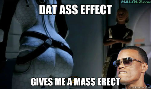 Dat ass effect Gives me a mass erect