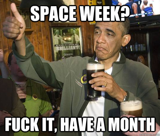 space week? fuck it, have a month - space week? fuck it, have a month  Approving Obama