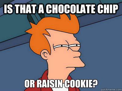 Is that a chocolate Chip  or raisin cookie? - Is that a chocolate Chip  or raisin cookie?  Chocolate chip vs. Raisin