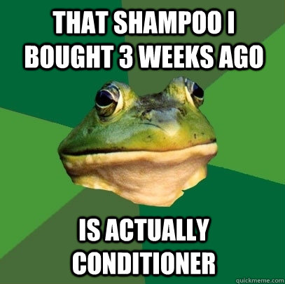 That shampoo i bought 3 weeks ago is actually conditioner - That shampoo i bought 3 weeks ago is actually conditioner  Foul Bachelor Frog