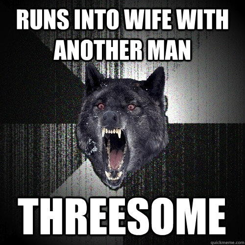 runs into wife with another man threesome - runs into wife with another man threesome  Insanity Wolf