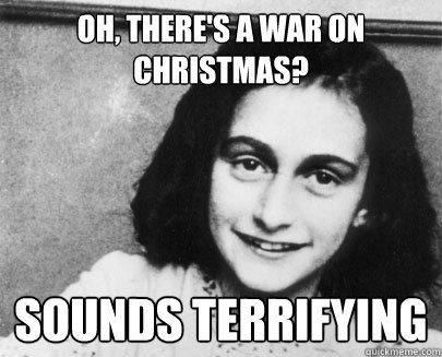Oh, there's a War on Christmas? sounds terrifying