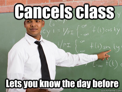 Cancels class Lets you know the day before