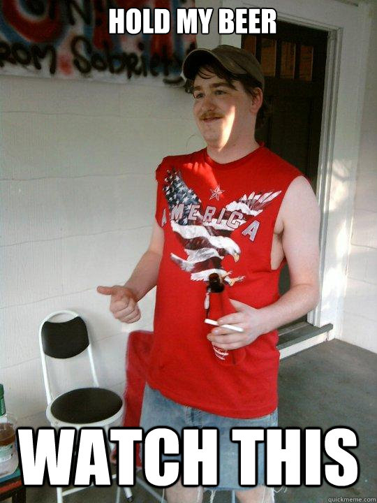 Hold my beer Watch This - Hold my beer Watch This  Redneck Randal