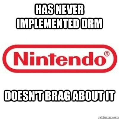 Has never implemented DRM Doesn't brag about it