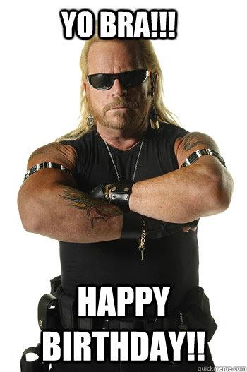 HAppy Birthday!! Yo BRA!!!