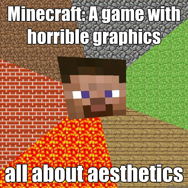 Minecraft: A game with horrible graphics all about aesthetics  - Minecraft: A game with horrible graphics all about aesthetics   Minecraft