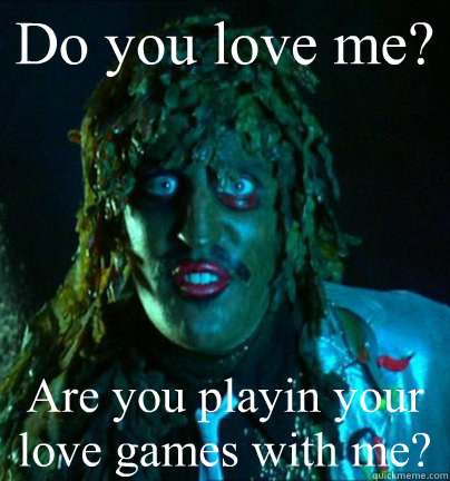 Do you love me? Are you playin your love games with me? - Do you love me? Are you playin your love games with me?  Old gregg