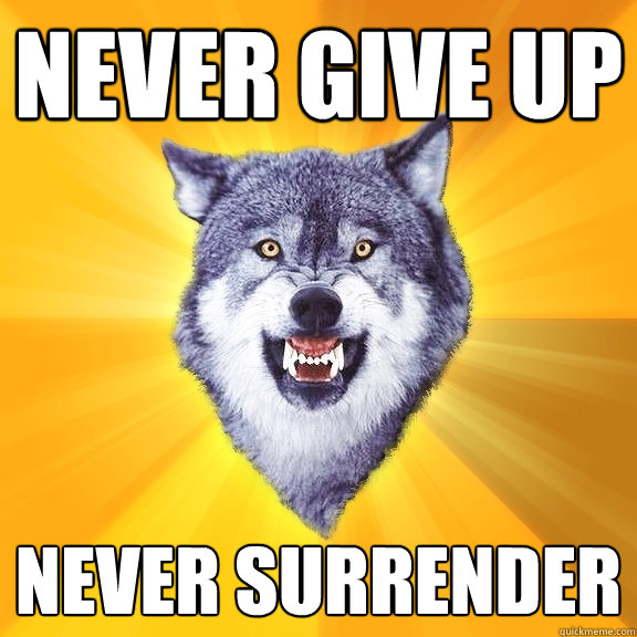 never give up never surrender - never give up never surrender  Courage Wolf