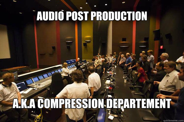 Audio Post Production  a.k.a Compression departement -