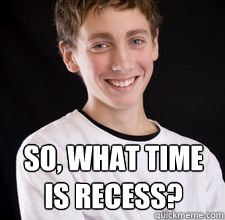 so, what time is recess? - so, what time is recess?  High School Freshman