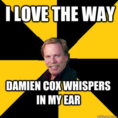 i love the way damien cox whispers in my ear - i love the way damien cox whispers in my ear  John Steigerwald