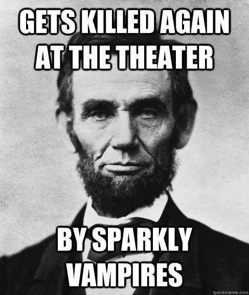 Gets killed again at the theater by sparkly vampires - Gets killed again at the theater by sparkly vampires  Most Interesting Lincoln in the World