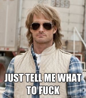 just tell me what to fuck  MacGruber