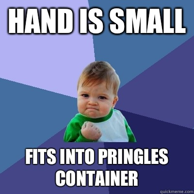 Hand is small Fits into Pringles container  - Hand is small Fits into Pringles container   Success Kid