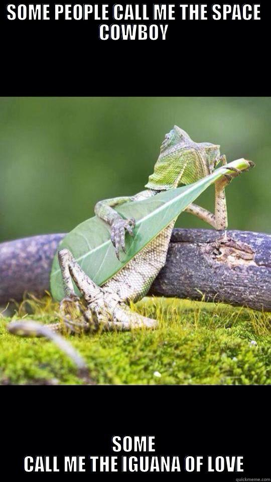 SOME PEOPLE CALL ME THE SPACE COWBOY SOME CALL ME THE IGUANA OF LOVE Misc
