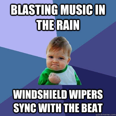 Blasting Music in the rain Windshield wipers sync with the beat - Blasting Music in the rain Windshield wipers sync with the beat  Success Kid
