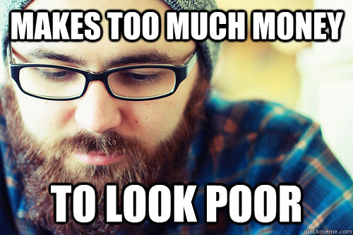 Makes too much money to look poor hipster problems quickmeme makes too much money to look poor sciox Gallery