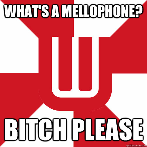 What's a Mellophone? Bitch please