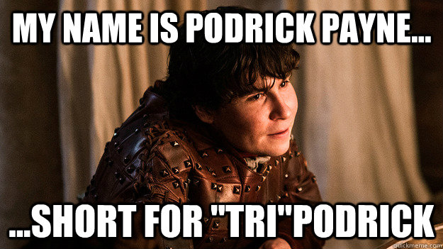 My Name is Podrick Payne... ...short for