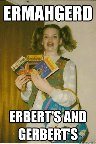 ermahgerd Erbert's and Gerbert's - ermahgerd Erbert's and Gerbert's  BERKS
