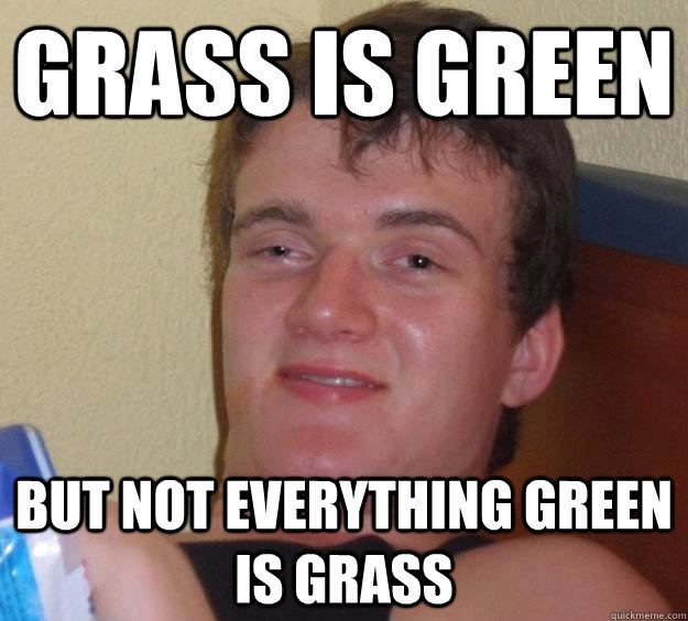 Grass is green But not everything green is grass - Grass is green But not everything green is grass  10 Guy