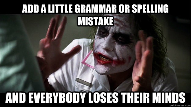 Add a little grammar or spelling mistake AND EVERYBODY LOSES THEIR MINDS - Add a little grammar or spelling mistake AND EVERYBODY LOSES THEIR MINDS  Joker Mind Loss