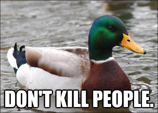 don't kill people. -  don't kill people.  Actual Advice Mallard