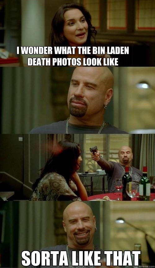 I wonder what the bin laden death photos look like sorta like that  Skinhead John