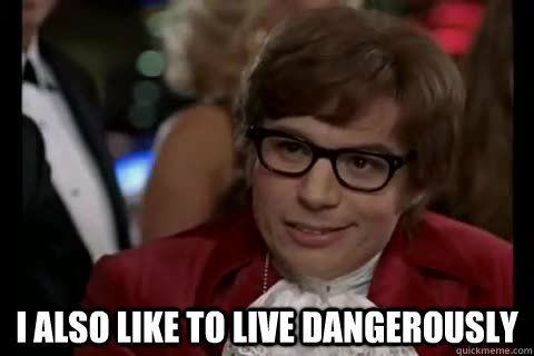 i also like to live dangerously -  i also like to live dangerously  Dangerously - Austin Powers