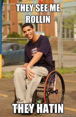 They see me rollin they hatin  Drake