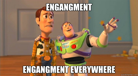 engangment engangment everywhere