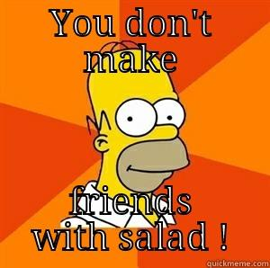 YOU DON'T MAKE FRIENDS WITH SALAD ! Advice Homer