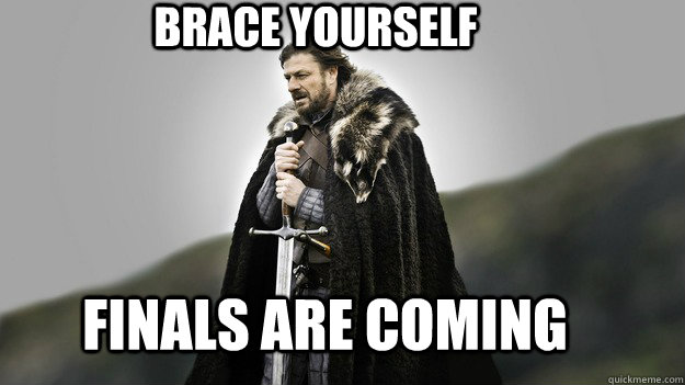 BRACE YOURSELF FINALS ARE COMING - BRACE YOURSELF FINALS ARE COMING  Ned stark winter is coming