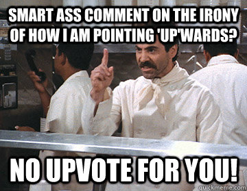 Smart Ass Comment On The Irony Of How I Am Pointing Upwards No