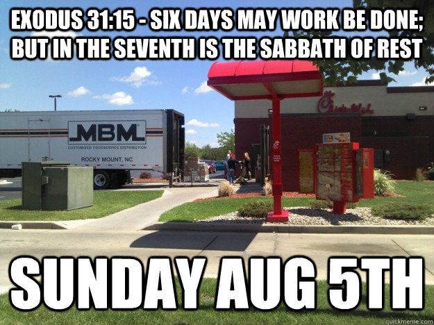 Exodus 31:15 - Six days may work be done; but in the seventh is the Sabbath of rest Sunday AUG 5th - Exodus 31:15 - Six days may work be done; but in the seventh is the Sabbath of rest Sunday AUG 5th  Sabbath Chicken
