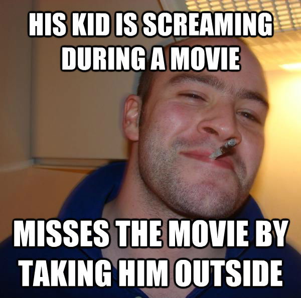 HIS KID IS SCREAMING DURING A MOVIE MISSES THE MOVIE BY TAKING HIM OUTSIDE - HIS KID IS SCREAMING DURING A MOVIE MISSES THE MOVIE BY TAKING HIM OUTSIDE  untitled meme