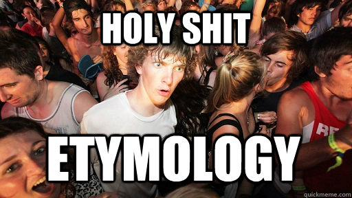 HOLY SHIT ETYMOLOGY - HOLY SHIT ETYMOLOGY  Sudden Clarity Clarence