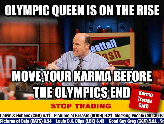 Olympic queen is on the rise Move your karma before the olympics end