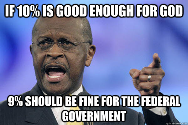 if 10% is good enough for god 9% should be fine for the federal government