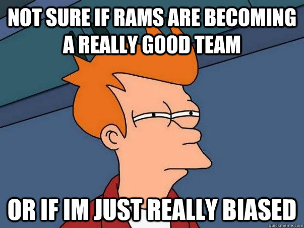 Not sure if Rams are becoming a really good team or if im just really biased - Not sure if Rams are becoming a really good team or if im just really biased  Not sure if deaf