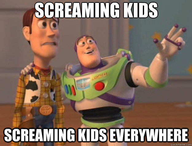 Screaming kids screaming kids everywhere - Screaming kids screaming kids everywhere  Toy Story