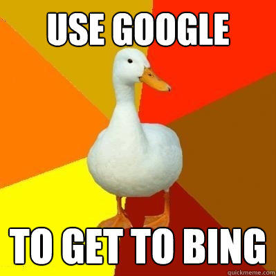 Use google to get to bing - Use google to get to bing  Tech Impaired Duck