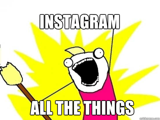 INSTAGRAM ALL THE THINGS