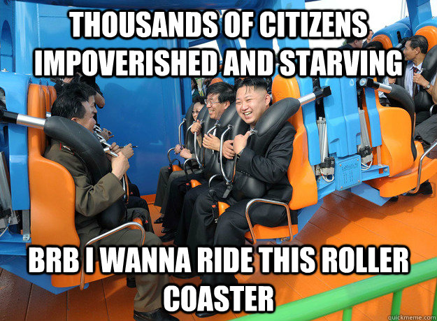 Thousands of citizens impoverished and starving BRB I wanna ride this roller coaster