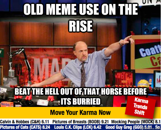 Old meme use on the rise Beat the hell out of that horse before its burried  Mad Karma with Jim Cramer