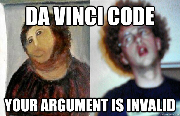da vinci code your argument is invalid  da vinci code meme